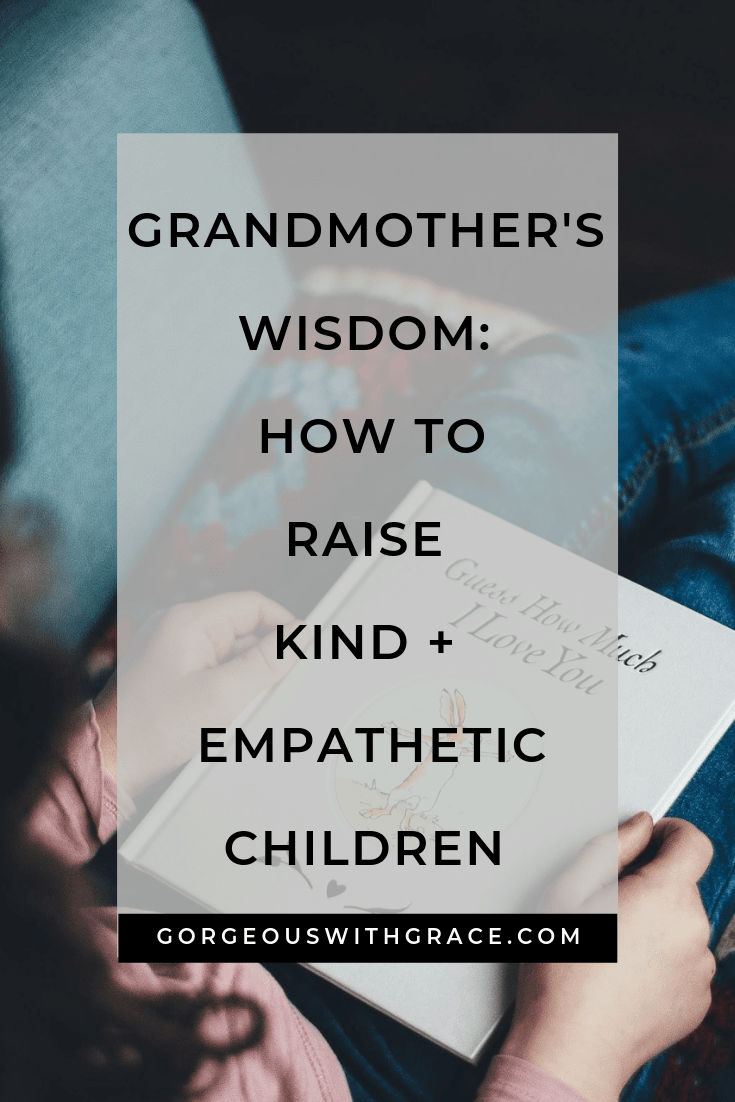 Grandmother's Wisdom To Raise Kind And Empathetic Children